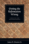 Getting the Reformation Wrong Correcting Some Misunderstandings