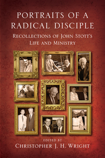 Portraits of a Radical Disciple Recollections of John Stott's Life and Ministry