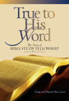 True to His Word The Story of Bible Study Fellowship (BSF)