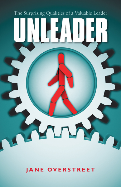 Unleader The Surprising Qualities of a Valuable Leader