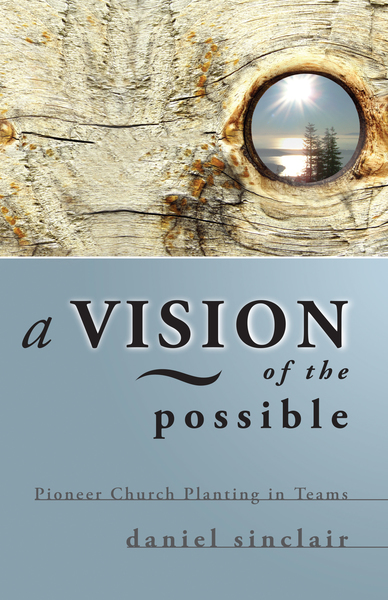 A Vision of the Possible Pioneer Church Planting in Teams