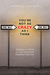 You're Not As Crazy As I Think: Dialogue in a World of Loud Voices and Hardened Opinions