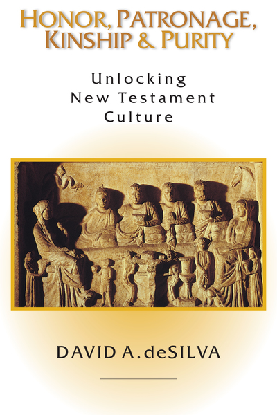 Honor, Patronage, Kinship & Purity Unlocking New Testament Culture