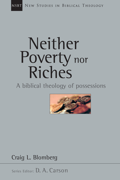 New Studies in Biblical Theology - Neither Poverty nor Riches: A Biblical Theology of Possessions (NSBT)