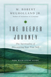 The Deeper Journey The Spirituality of Discovering Your True Self