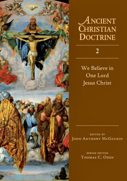 Ancient Christian Doctrine Series: We Believe in One Lord Jesus Christ (Volume 2)