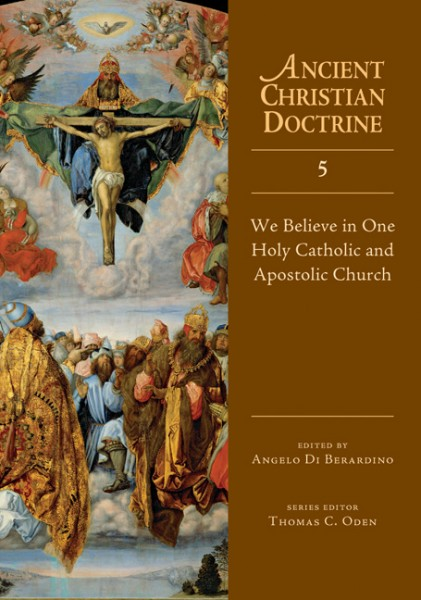 Ancient Christian Doctrine Series - We Believe in One Holy Catholic and Apostolic Church (Volume 5)