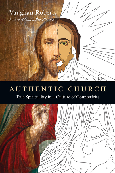 Authentic Church True Spirituality in a Culture of Counterfeits