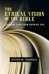 The Ethical Vision of the Bible Learning Good from Knowing God