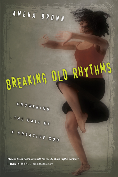 Breaking Old Rhythms Answering the Call of a Creative God