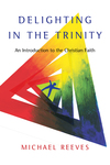 Delighting in the Trinity An Introduction to the Christian Faith