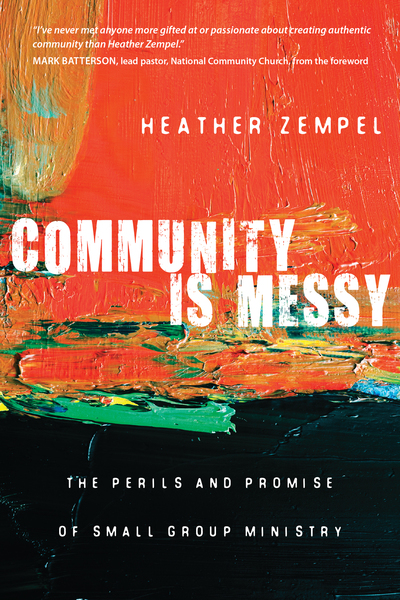 Community Is Messy The Perils and Promise of Small Group Ministry