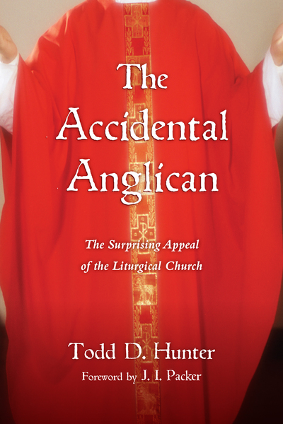 The Accidental Anglican The Surprising Appeal of the Liturgical Church