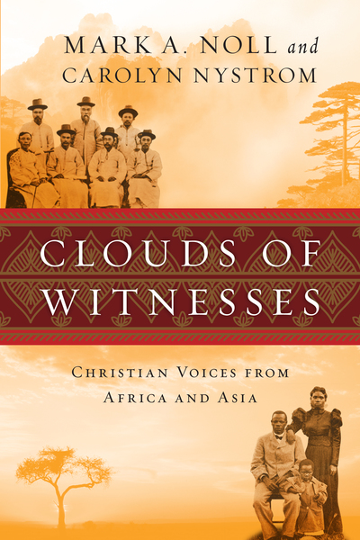 Clouds of Witnesses Christian Voices from Africa and Asia