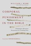 Corporal Punishment in the Bible A Redemptive-Movement Hermeneutic for Troubling Texts