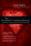 The Essential Commandment A Disciple's Guide to Loving God and Others