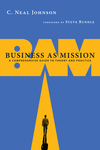 Business as Mission A Comprehensive Guide to Theory and Practice