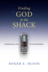 Finding God in the Shack Seeking Truth in a Story of Evil and Redemption