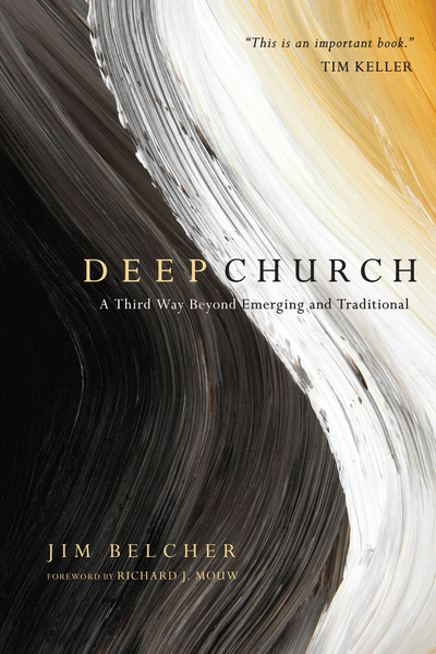 Deep Church A Third Way Beyond Emerging and Traditional