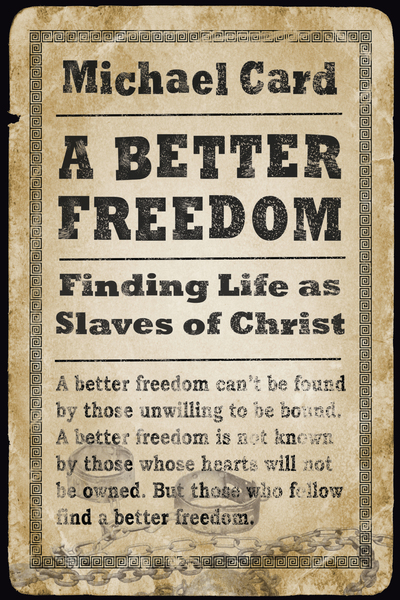 A Better Freedom Finding Life as Slaves of Christ