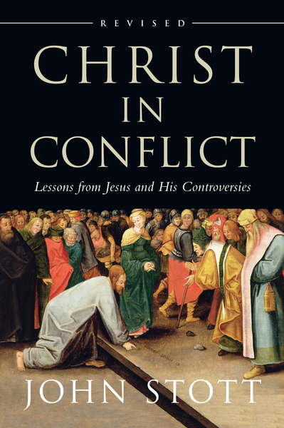 Christ in Conflict Lessons from Jesus and His Controversies