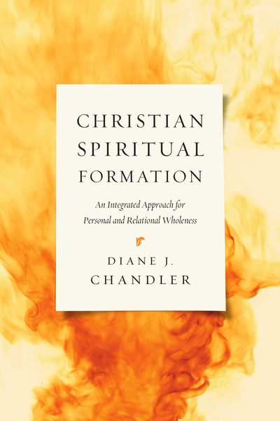Christian Spiritual Formation An Integrated Approach for Personal and Relational Wholeness