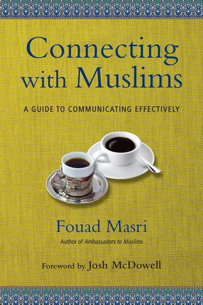 Connecting with Muslims A Guide to Communicating Effectively