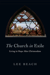 The Church in Exile: Living in Hope After Christendom
