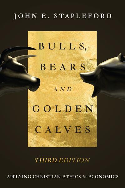 Bulls, Bears and Golden Calves Applying Christian Ethics in Economics