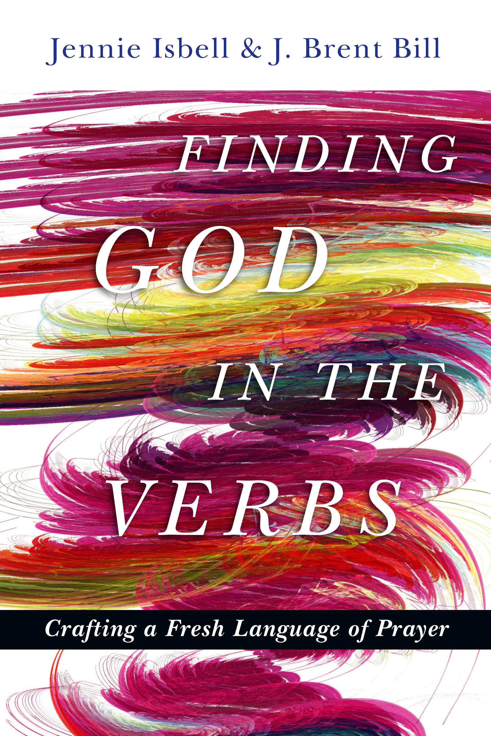 Finding God in the Verbs Crafting a Fresh Language of Prayer