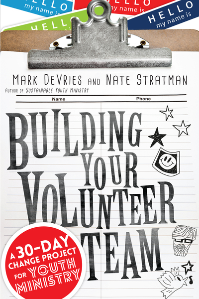 Building Your Volunteer Team A 30-Day Change Project for Youth Ministry