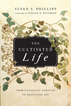 The Cultivated Life From Ceaseless Striving to Receiving Joy