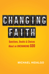 Changing Faith Questions, Doubts and Choices About an Unchanging God