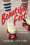 Beautiful Feet Unleashing Women to Everyday Witness