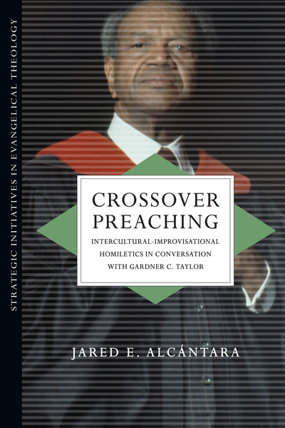 Crossover Preaching Intercultural-Improvisational Homiletics in Conversation with Gardner C. Taylor