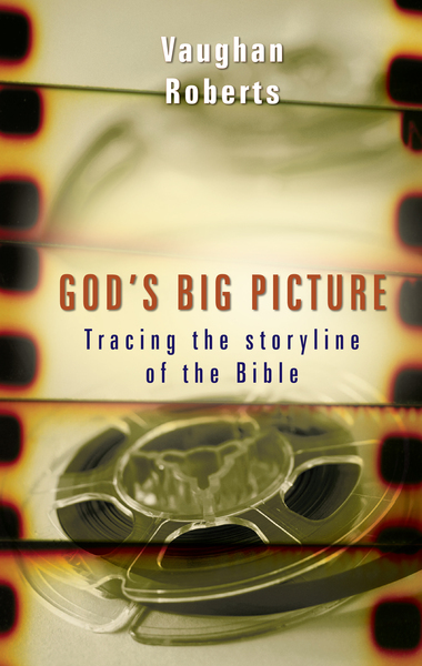 God's Big Picture Tracing the Storyline of the Bible