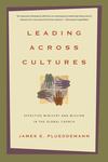 Leading Across Cultures: Effective Ministry and Mission in the Global Church