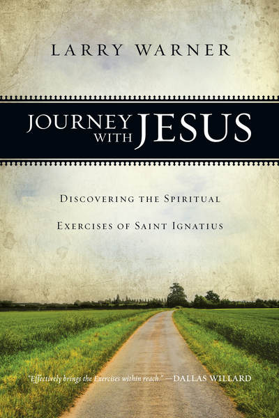 Journey with Jesus: Discovering the Spiritual Exercises of Saint Ignatius