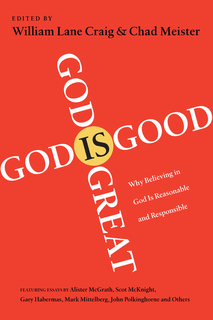God Is Great, God Is Good Why Believing in God Is Reasonable and Responsible
