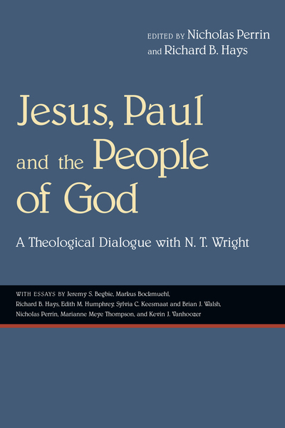 Jesus, Paul and the People of God A Theological Dialogue with N. T. Wright