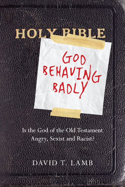 God Behaving Badly Is the God of the Old Testament Angry, Sexist and Racist?
