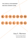 Kingdom Calling Vocational Stewardship for the Common Good