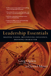 Leadership Essentials Shaping Vision, Multiplying Influence, Defining Character