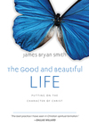 The Good and Beautiful Life Putting on the Character of Christ