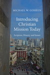 Introducing Christian Mission Today: Scripture, History and Issues