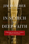 In Search of Deep Faith A Pilgrimage into the Beauty, Goodness and Heart of Christianity