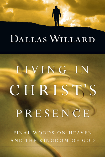 Living in Christ's Presence Final Words on Heaven and the Kingdom of God
