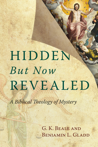 Hidden But Now Revealed A Biblical Theology of Mystery