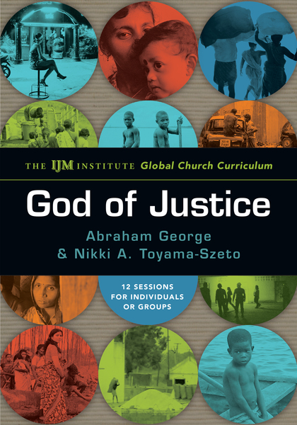 God of Justice The IJM Institute Global Church Curriculum