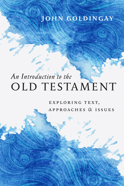 An Introduction to the Old Testament Exploring Text, Approaches & Issues